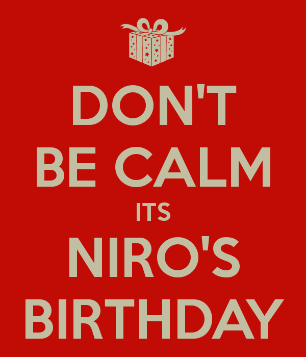 Don't be calm, Its Niro's birthday